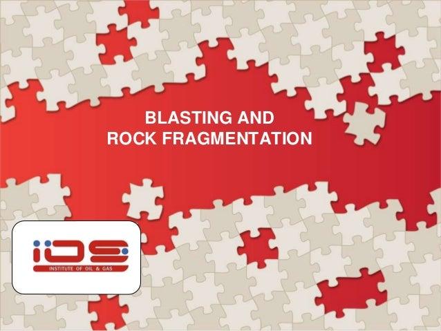 BLASTING AND ROCK FRAGMENTATION