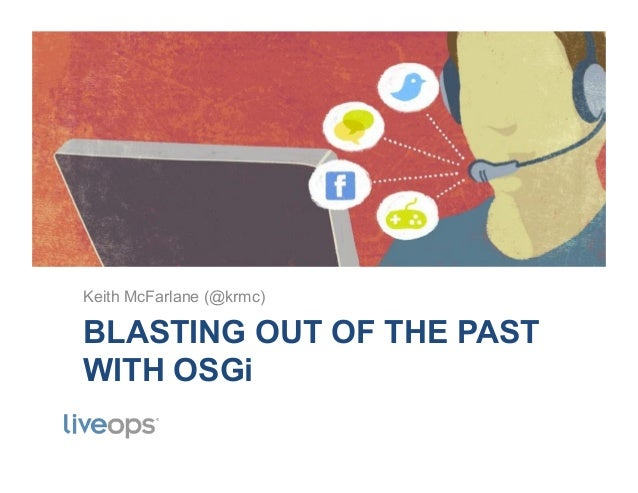 BLASTING OUT OF THE PAST WITH OSGi Keith McFarlane (@krmc)