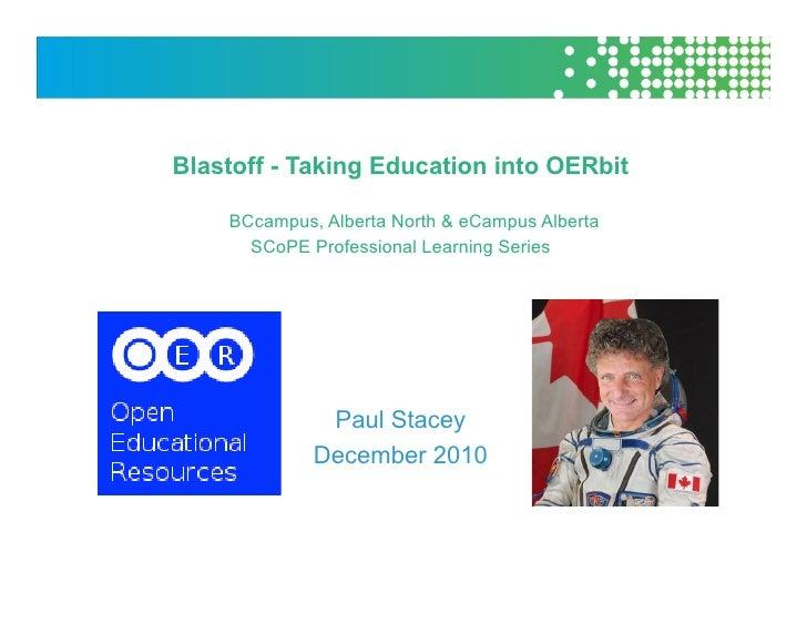 Blastoff - Taking Education into OERbit    BCcampus, Alberta North & eCampus Alberta      SCoPE Professional Learning Seri...