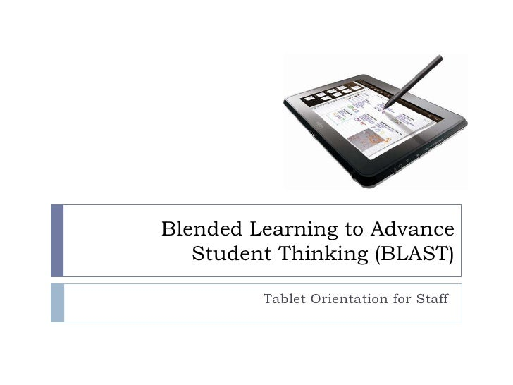 Blended Learning to AdvanceStudent Thinking (BLAST) <br />Tablet Orientation for Staff<br />