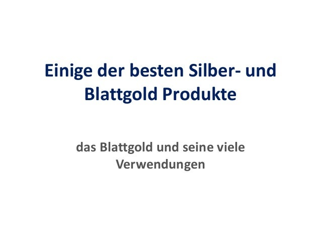 Einige der besten Silber- und Blattgold Produkte das Blattgold und seine viele Verwendungen