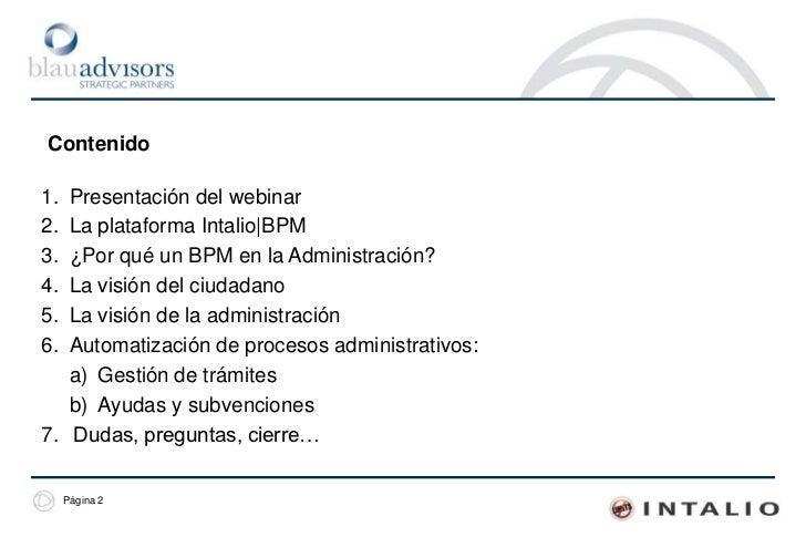 Contenido<br />Presentación del webinar<br />La plataforma Intalio BPM<br />¿Por qué un BPM en la Administración?<br />La ...