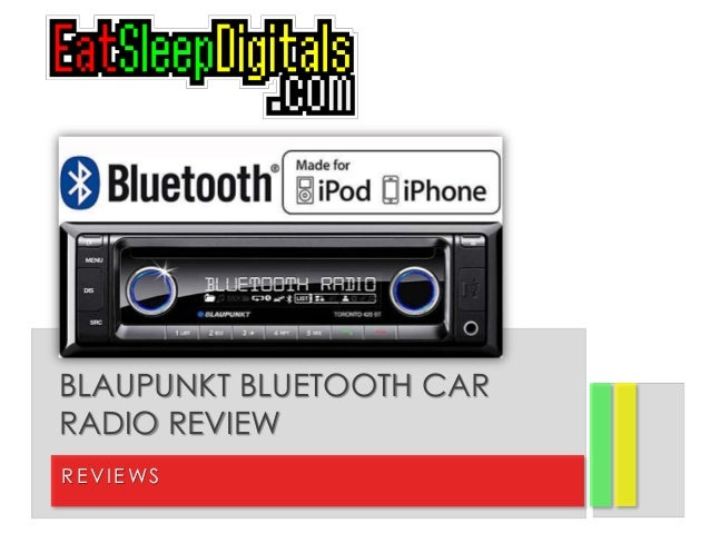 RE VI E WS BLAUPUNKT BLUETOOTH CAR RADIO REVIEW