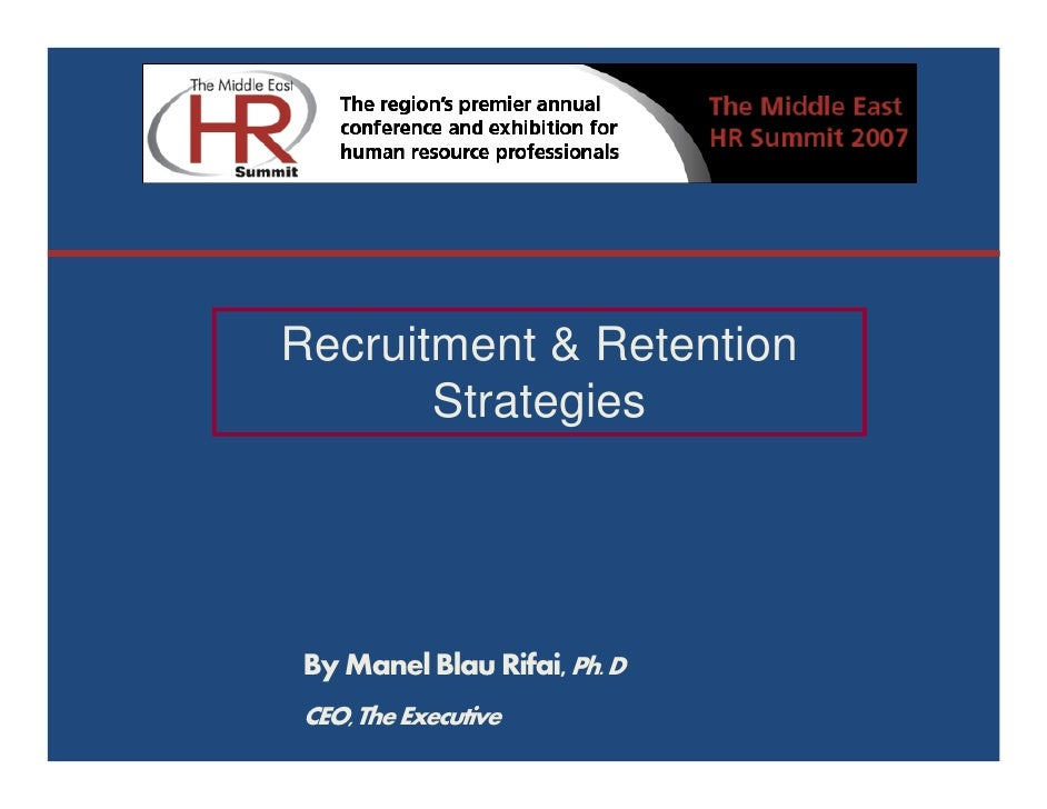 Recruitment & Retention        Strategies      By Manel Blau Rifai, Ph. D  CEO, The Executive