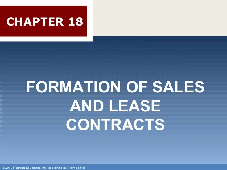 Chapter 18 Formation of Sales and Lease Contracts CHAPTER 18 FORMATION OF SALES AND LEASE CONTRACTS © 2010 Pearson Educati...