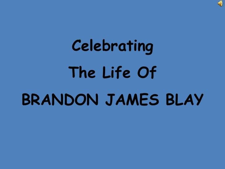 Celebrating The Life OfBRANDON JAMES BLAY<br />