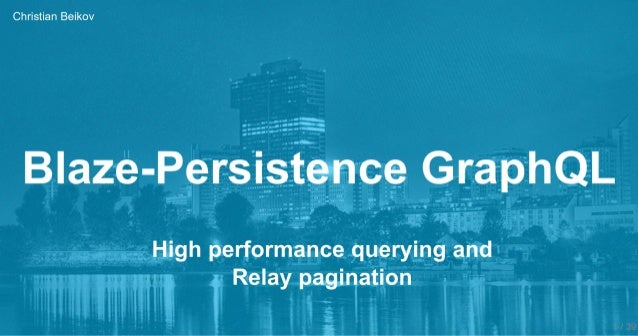 Blaze-Persistence GraphQL - High performance querying and Relay pagination @JavaVienna 16.12.2019