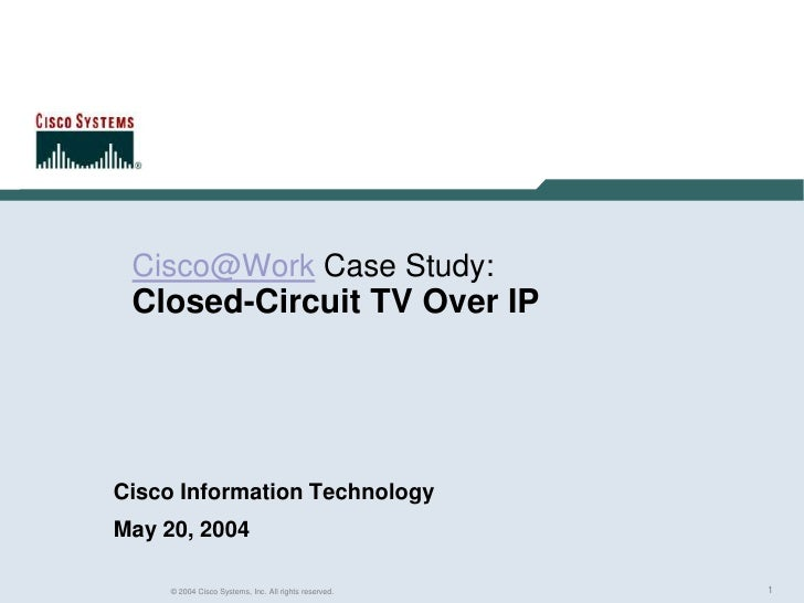 Cisco@Work Case Study:Closed-Circuit TV Over IP<br />Cisco Information Technology<br />May 20, 2004<br />