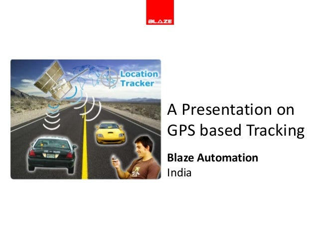 A Presentation onGPS based TrackingBlaze AutomationIndia