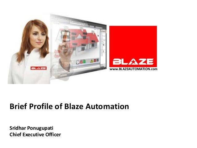 www.BLAZEAUTOMATION.comBrief Profile of Blaze AutomationSridhar PonugupatiChief Executive Officer