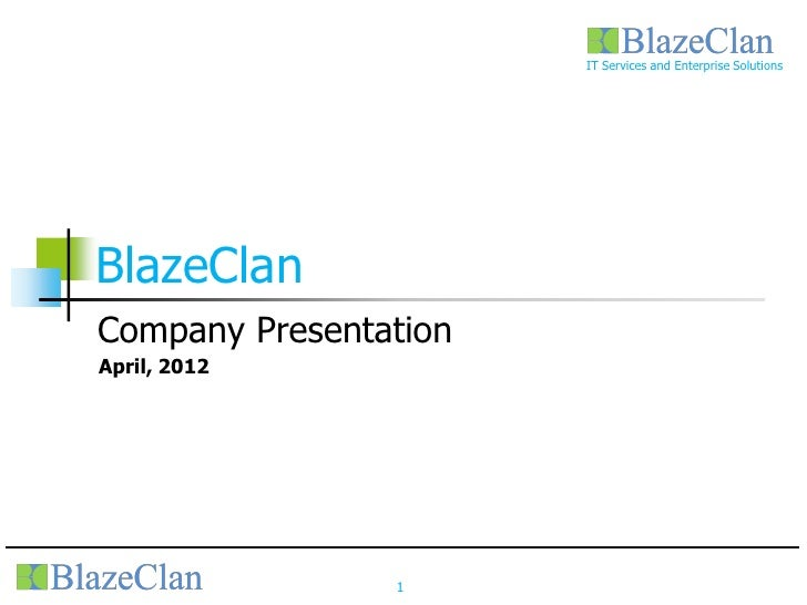 IT Services and Enterprise SolutionsBlazeClanCompany PresentationApril, 2012                1
