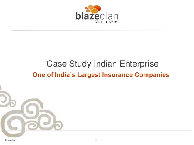 Case Study Indian Enterprise            One of India's Largest Insurance CompaniesBlazeclan                     1         ...