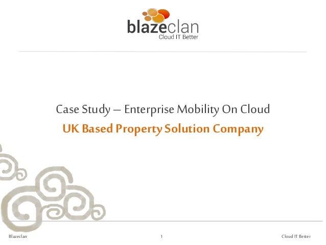 Case Study – Enterprise Mobility On                    Cloud     UK Based Property Solution CompanyBlazeclan             1...