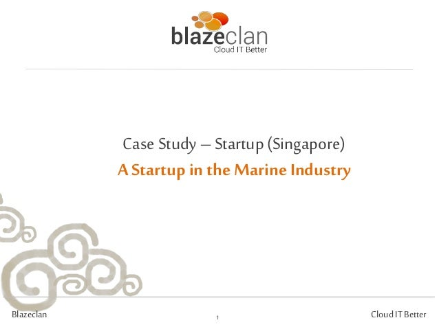 Case Study – Startup (Singapore)             A Startup in the Marine IndustryBlazeclan                 1             Cloud...