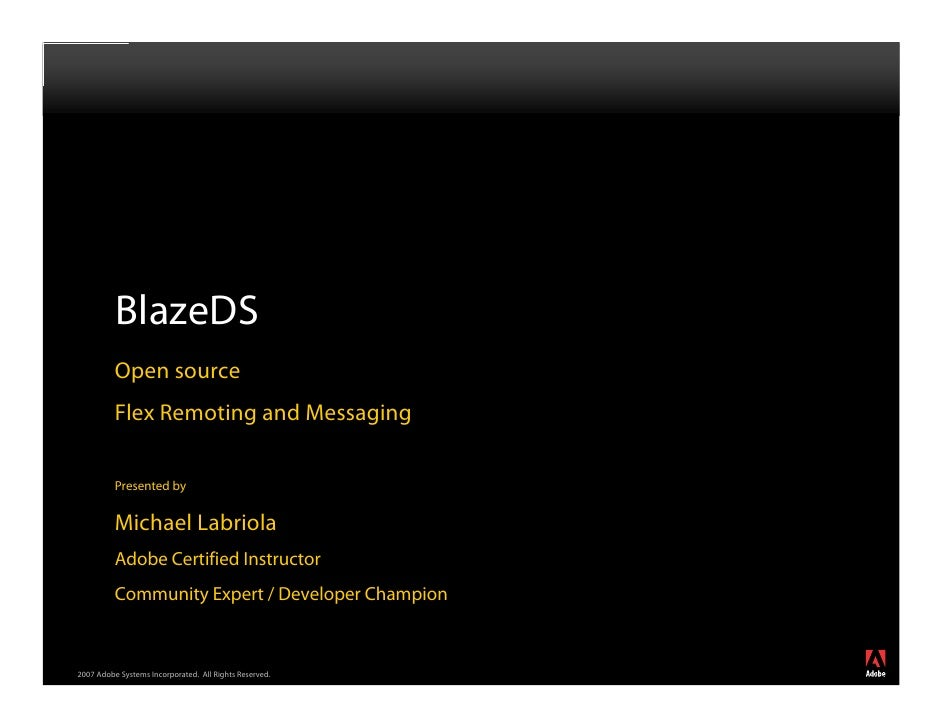 BlazeDS           Open source           Flex Remoting and Messaging            Presented by             Michael Labriola  ...