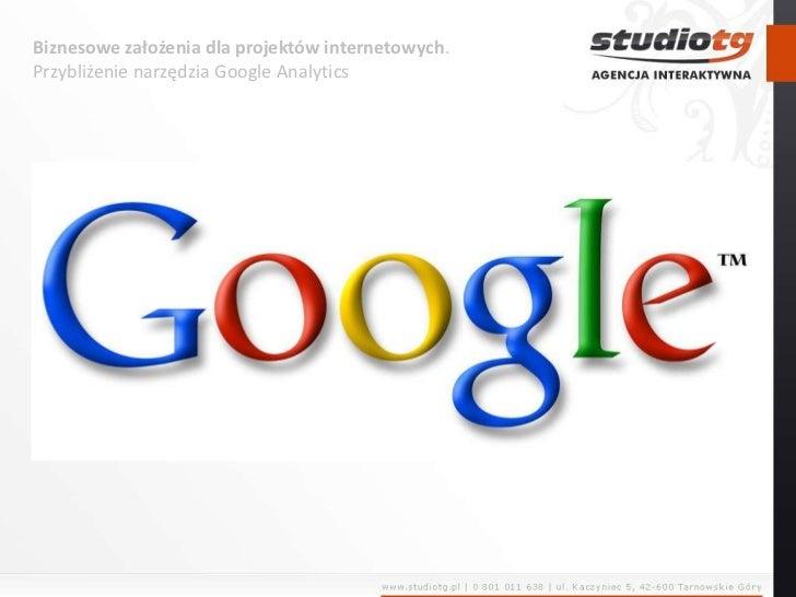 Biznesowe założenia dla projektów internetowych. Przybliżenie narzędzia Google Analytics<br />