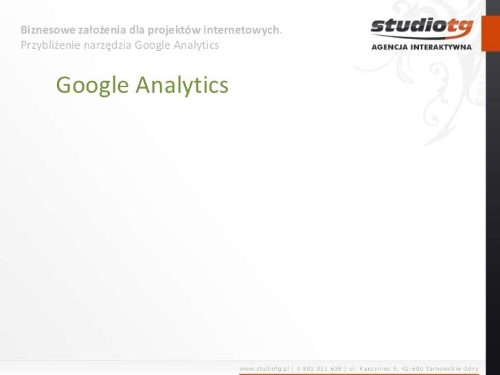Biznesowe założenia dla projektów internetowych. Przybliżenie narzędzia Google Analytics<br />Google Analytics<br />