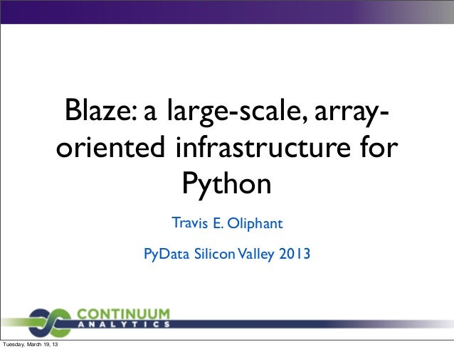 Blaze: a large-scale, array-                   oriented infrastructure for                              Python            ...