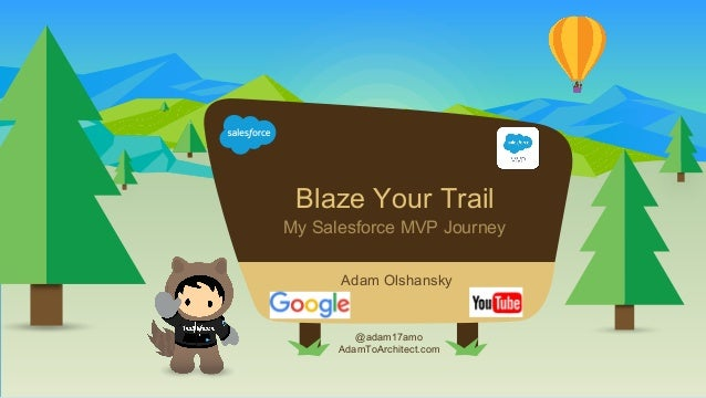 My Salesforce MVP Journey @adam17amo AdamToArchitect.com Adam Olshansky Blaze Your Trail