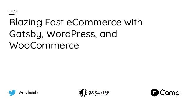 @muhsinlk Blazing Fast eCommerce with Gatsby, WordPress, and WooCommerce TOPIC
