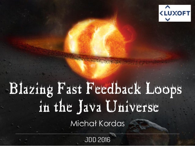Michał Kordas Blazing Fast Feedback Loops in the Java Universe