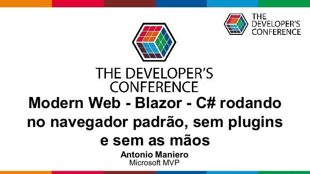 Globalcode – Open4education Modern Web - Blazor - C# rodando no navegador padrão, sem plugins e sem as mãos Antonio Manier...