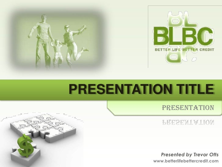 PRESENTATION TITLE              Presentation                  Presented by Trevor Otts           www.betterlifebettercredi...