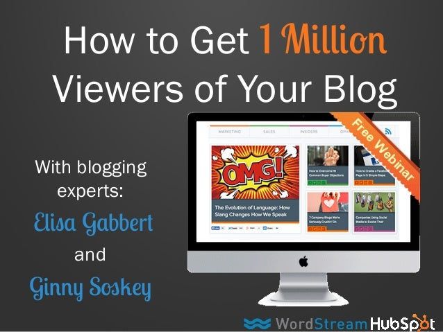 How to Get 1 Million  Viewers of Your Blog  With blogging  experts:  Elisa Gabbert  and  Ginny Soskey