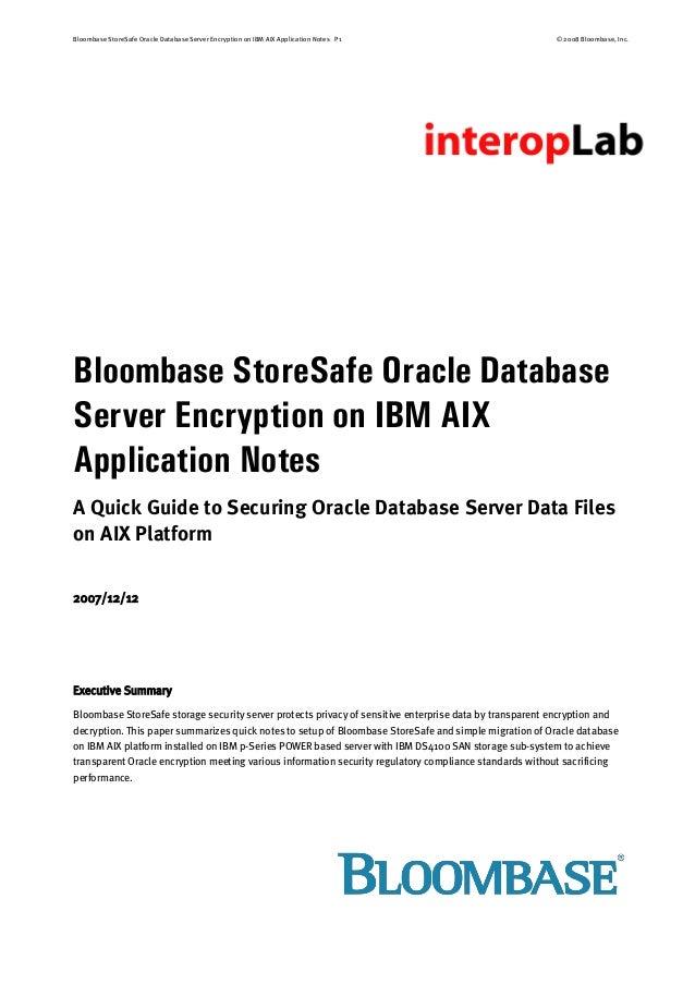 Bloombase StoreSafe Oracle Database Server Encryption on IBM AIX Application Notes P1 © 2008 Bloombase, Inc. Bloombase Sto...