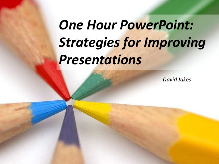 One Hour PowerPoint:  Strategies for Improving Presentations<br />David Jakes<br />