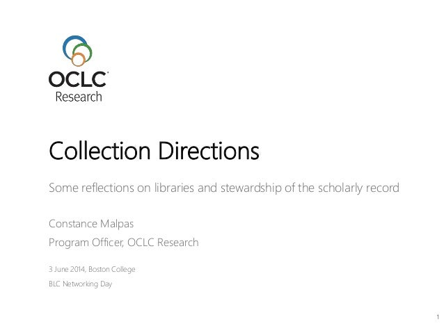 Some reflections on libraries and stewardship of the scholarly record Constance Malpas Program Officer, OCLC Research 3 Ju...