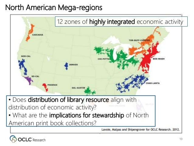10 North American Mega-regions 12 zones of highly integrated economic activity • Does distribution of library resource ali...