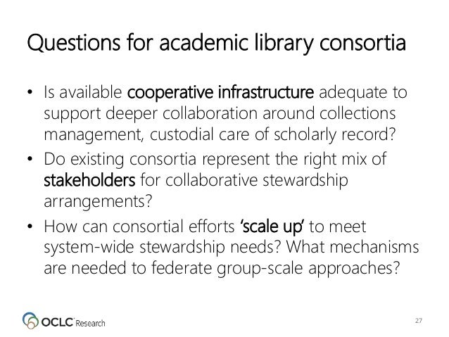 Questions for academic library consortia • Is available cooperative infrastructure adequate to support deeper collaboratio...