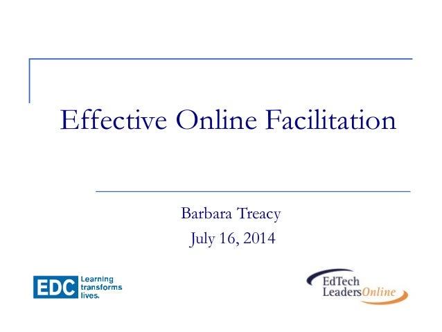 Effective Online Facilitation Barbara Treacy July 16, 2014
