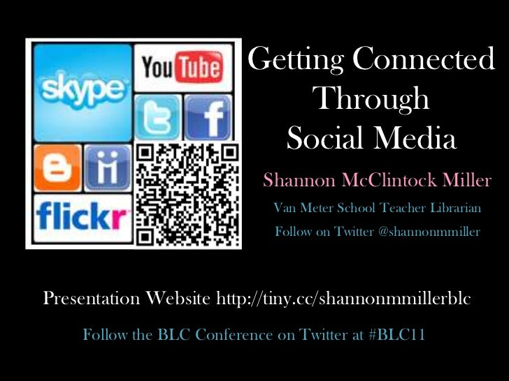 Getting ConnectedThrough Social Media<br />Shannon McClintock Miller <br />Van Meter School Teacher Librarian <br />Follow...