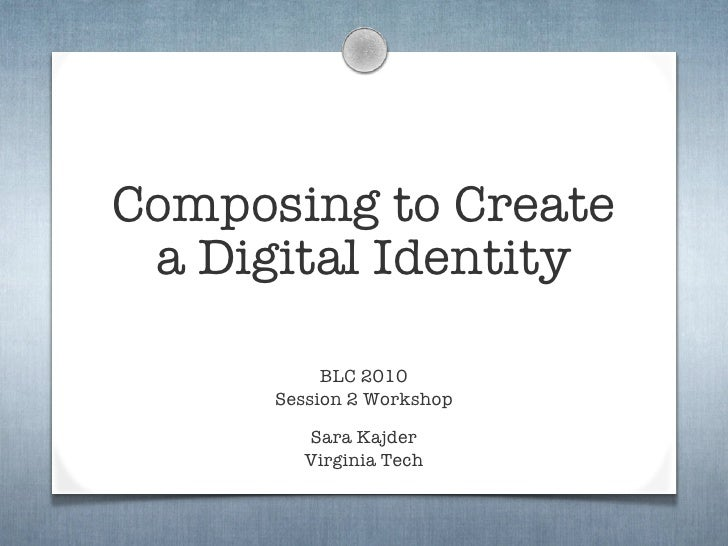 Composing to Create  a Digital Identity             BLC 2010       Session 2 Workshop          Sara Kajder         Virgini...