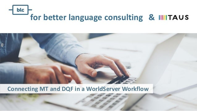Connecting MT and DQF in a WorldServer Workflow for better language consulting &