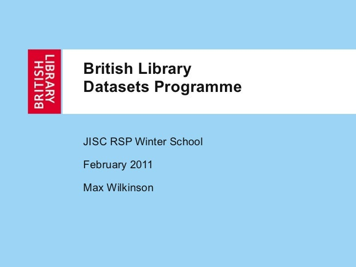 British Library Datasets Programme JISC RSP Winter School February 2011 Max Wilkinson