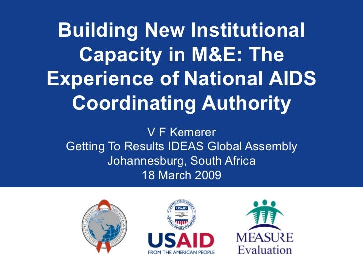 Building New Institutional Capacity in M&E: The Experience of National AIDS Coordinating Authority V F Kemerer Getting To ...
