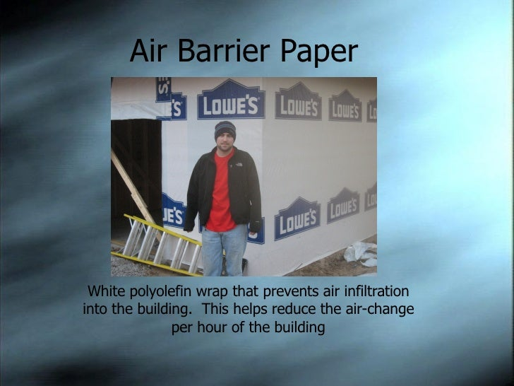 Air Barrier Paper White polyolefin wrap that prevents air infiltration into the building.  This helps reduce the air-chang...
