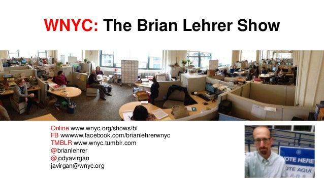 WNYC: The Brian Lehrer Show Online www.wnyc.org/shows/bl FB wwwww.facebook.com/brianlehrerwnyc TMBLR www.wnyc.tumblr.com @...