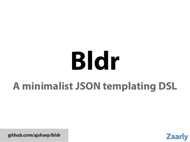 BldrA minimalist JSON templating DSLgithub.com/ajsharp/bldr