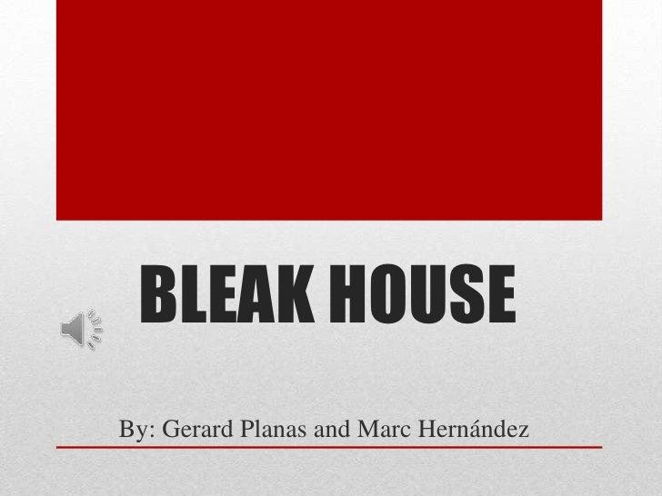 BLEAK HOUSEBy: Gerard Planas and Marc Hernández