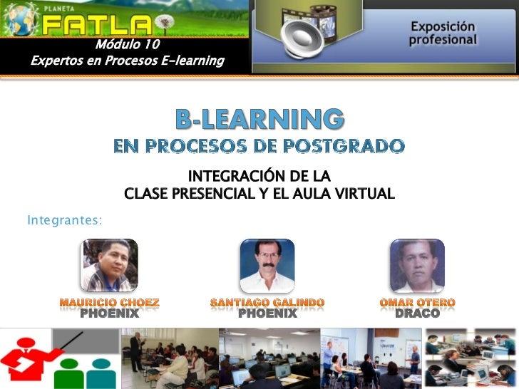 Módulo 10Expertos en Procesos E-learning                       INTEGRACIÓN DE LA               CLASE PRESENCIAL Y EL AULA ...