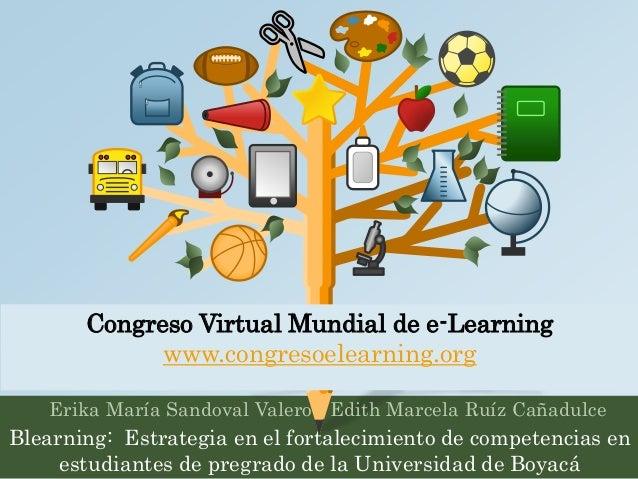 Congreso Virtual Mundial de e-Learning  www.congresoelearning.org  Erika María Sandoval Valero - Edith Marcela Ruíz Cañadu...