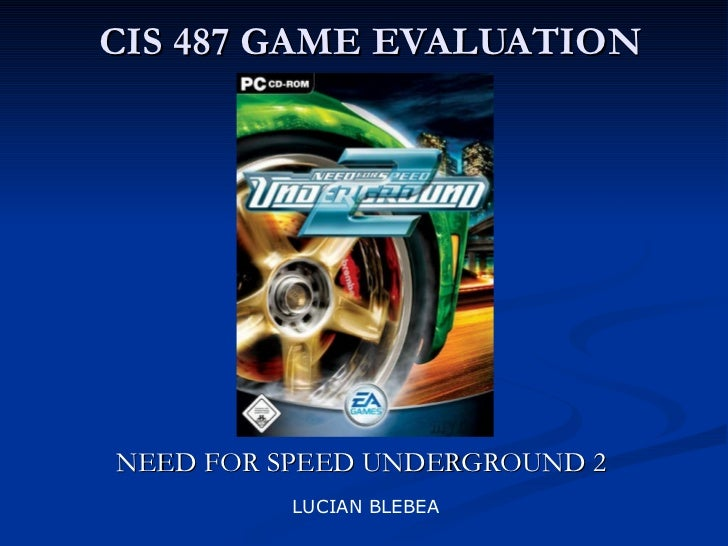 CIS 487 GAME EVALUATION NEED FOR SPEED UNDERGROUND 2 LUCIAN BLEBEA