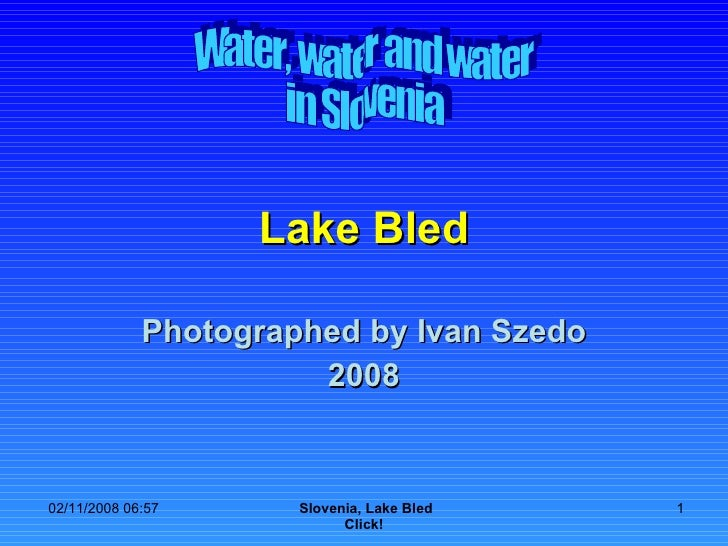 Lake Bled Photographed by Ivan Szedo 2008 Water, water and water in Slovenia