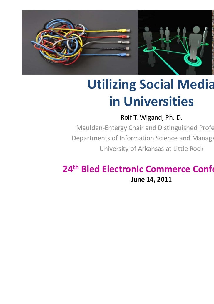 Utilizing Social Media          in Universities                  Rolf T. Wigand, Ph. D.   Maulden-Entergy Chair and Distin...