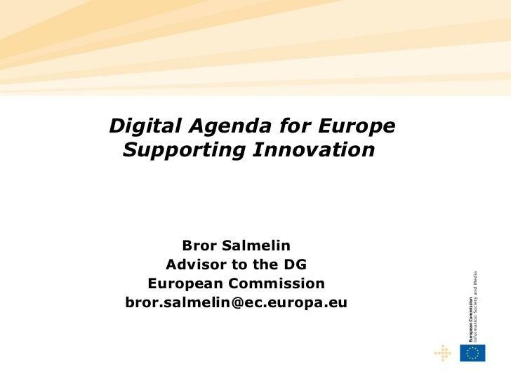 Digital Agenda for Europe Supporting Innovation   Bror Salmelin Advisor to the DG European Commission [email_address]