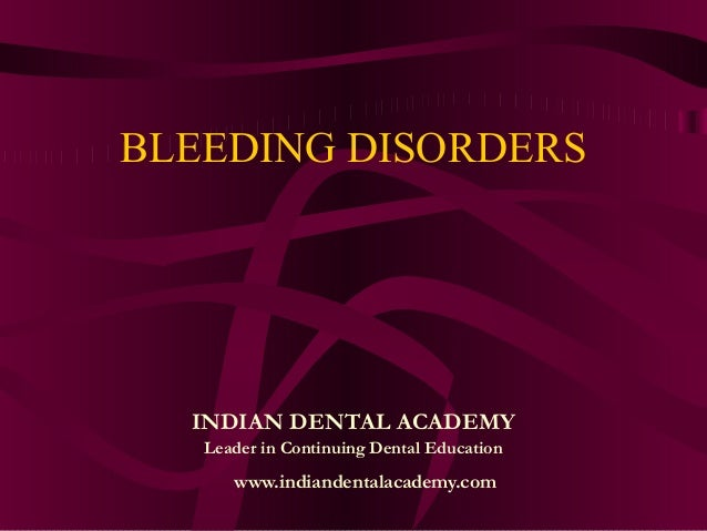 BLEEDING DISORDERS  INDIAN DENTAL ACADEMY   Leader in Continuing Dental Education      www.indiandentalacademy.com